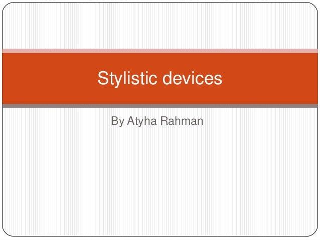 Stylistic devices By Atyha Rahman