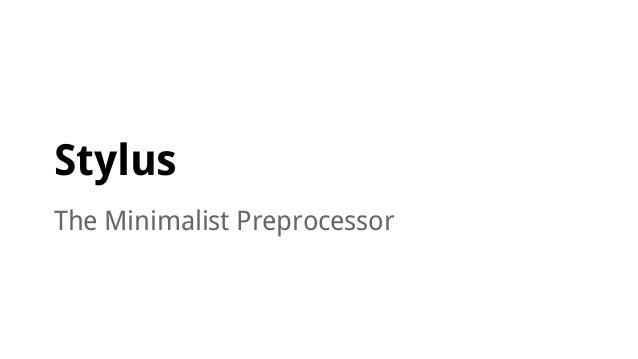 Stylus: The Minimalist Preprocessor