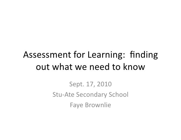 Assessment  for  Learning:    finding      out  what  we  need  to  know                    Sept.  ...