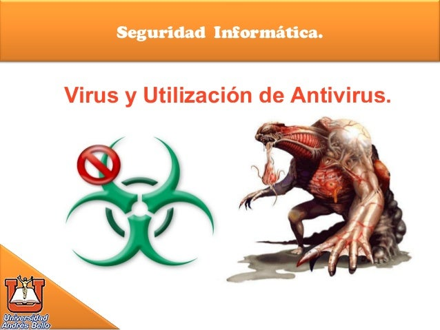 Seguridad Informática. Virus y Utilización de Antivirus.