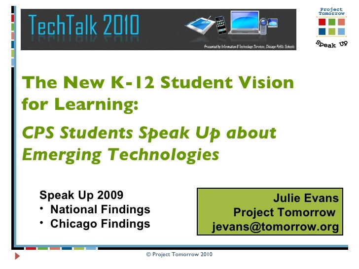 Julie Evans Project Tomorrow  [email_address] The New K-12 Student Vision  for Learning: CPS Students Speak Up about  Emer...