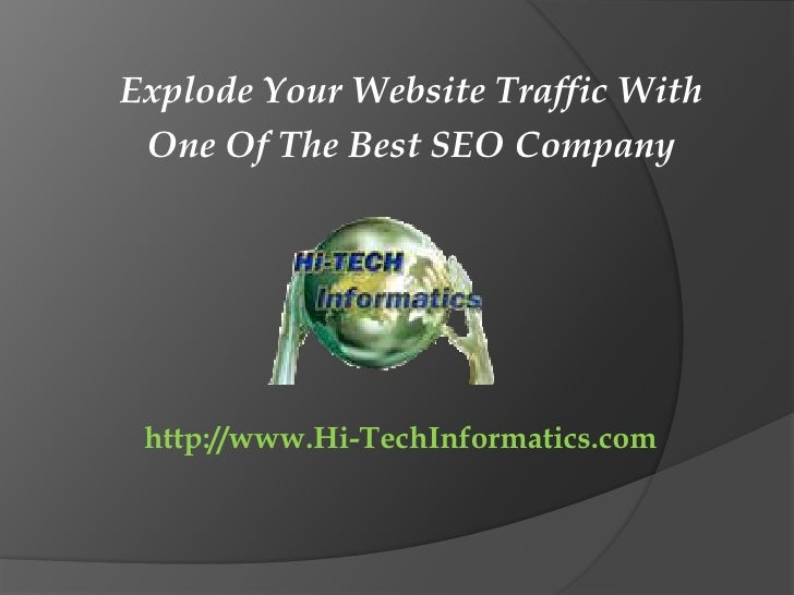 Explode Your Website Traffic With <br />One Of The Best SEO Company<br />http://www.Hi-TechInformatics.com<br />
