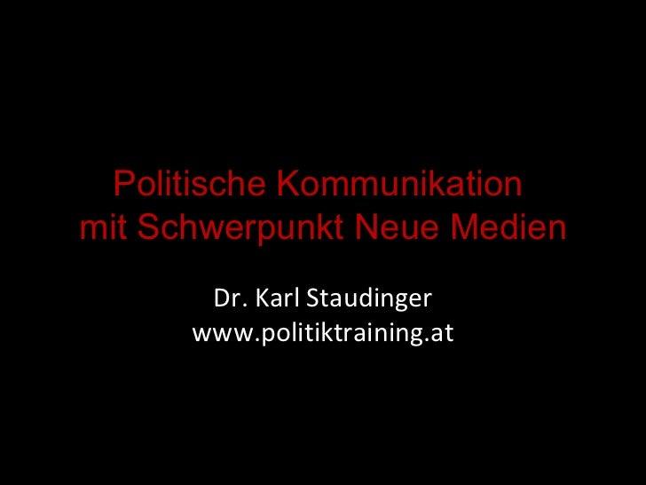 Politische Kommunikation  mit Schwerpunkt Neue Medien Dr. Karl Staudinger www.politiktraining.at