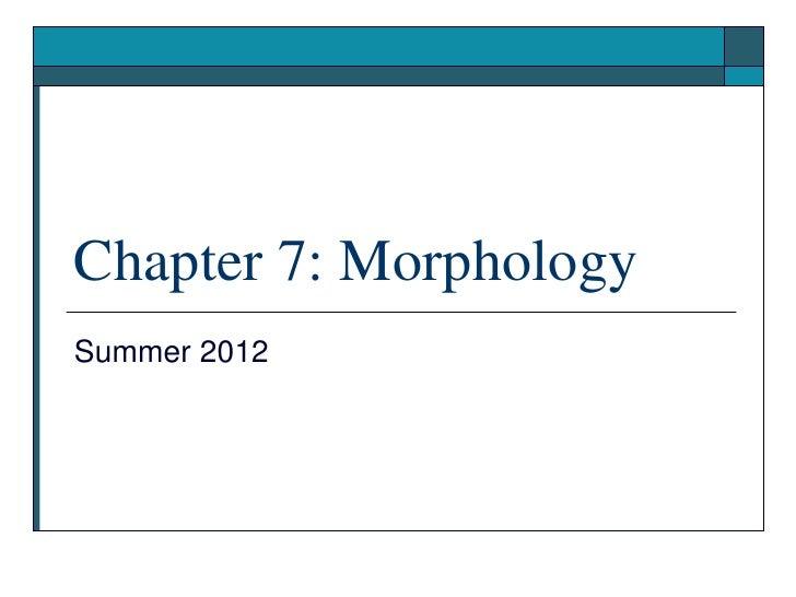 Chapter 7: MorphologySummer 2012