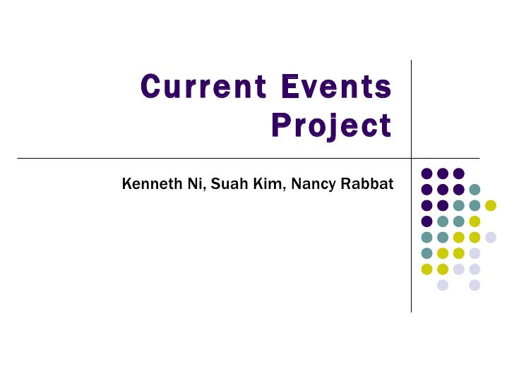 Current Events Project Kenneth Ni, Suah Kim, Nancy Rabbat