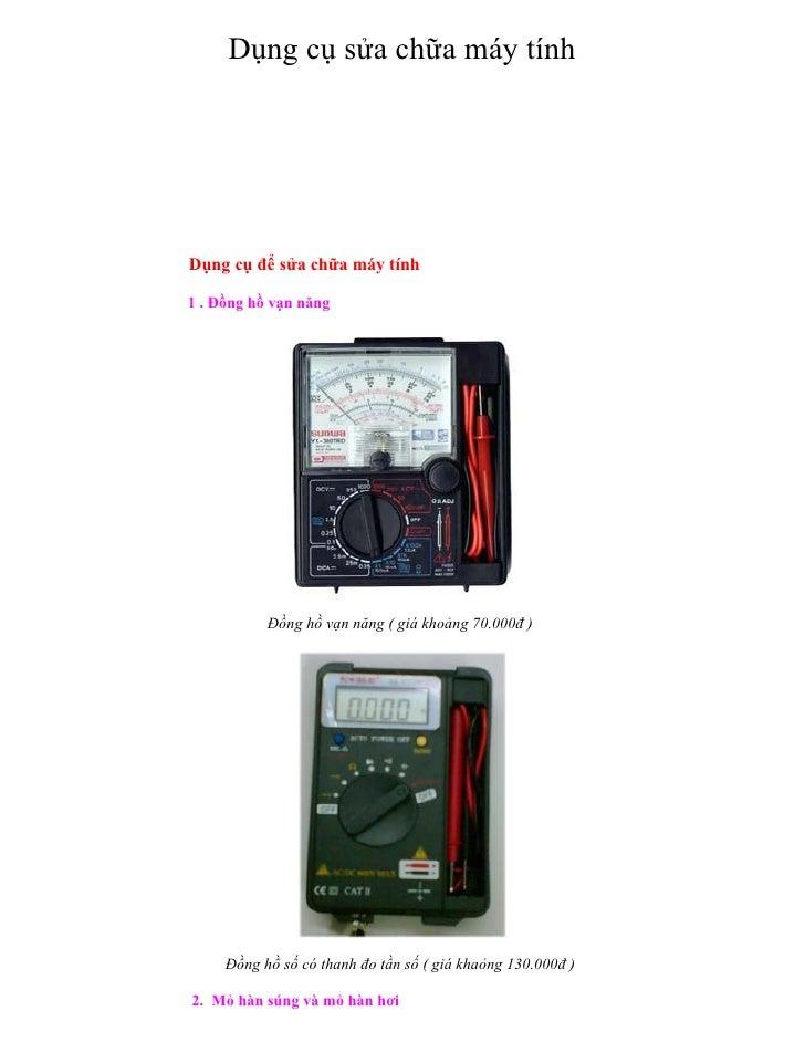 Dụng cụ sửa chữa máy tínhDụng cụ để sửa chữa máy tính1 . Đồng hồ vạn năng           Đồng hồ vạn năng ( giá khoảng 70.000đ ...