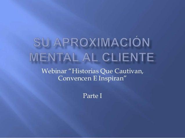 """Webinar """"Historias Que Cautivan,Convencen E Inspiran""""Parte I"""