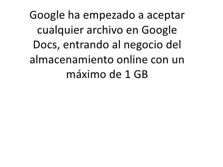 Google ha empezado a aceptar cualquier archivo en Google Docs, entrando al negocio del almacenamiento online con un máximo...