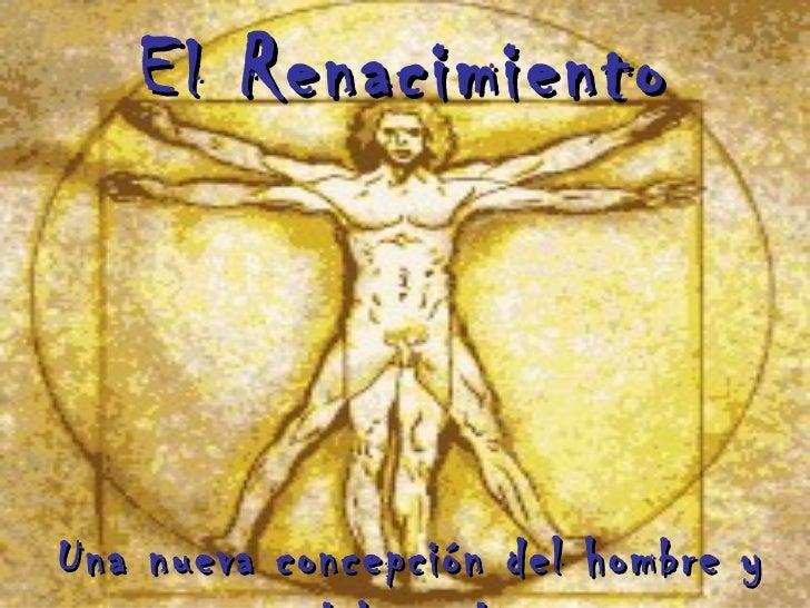 E l  Renacimiento Una nueva concepción del hombre y del mundo