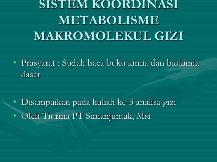 SISTEM KOORDINASI        METABOLISME     MAKROMOLEKUL GIZI• Prasyarat : Sudah baca buku kimia dan biokimia  dasar• Disampa...