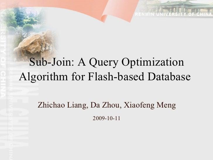 Sub-Join: A Query Optimization Algorithm for Flash-based Database   Zhichao Liang, Da Zhou, Xiaofeng Meng 2009-10-11