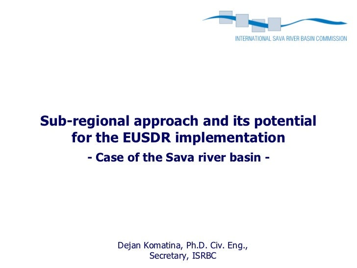 Sub-regional approach and its potential    for the EUSDR implementation      - Case of the Sava river basin -           De...