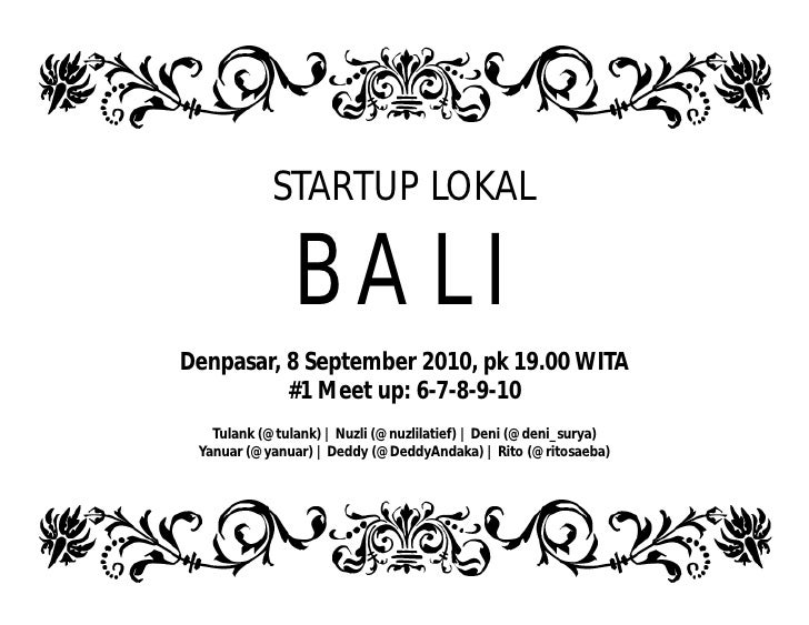 STARTUP LOKAL                 BALI Denpasar, 8 September 2010, pk 19.00 WITA           #1 Meet up: 6-7-8-9-10    Tulank (@...