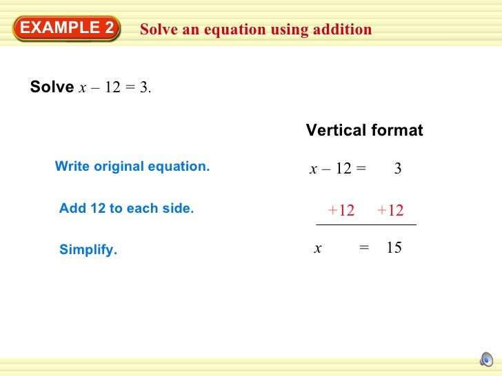 Solve an equation using addition EXAMPLE 2 Solve  x   –   12   =   3 . Vertical format Write original equation. x   –   12...