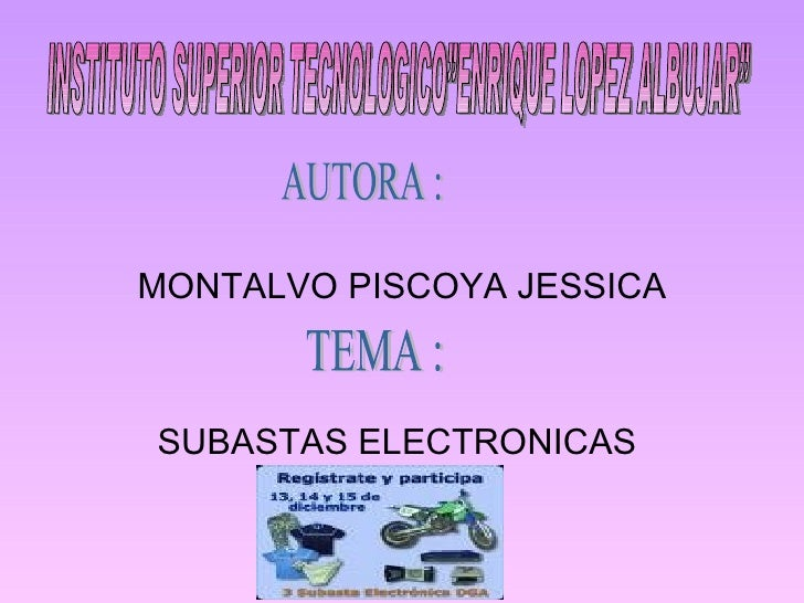 "MONTALVO PISCOYA JESSICA SUBASTAS ELECTRONICAS  INSTITUTO SUPERIOR TECNOLOGICO""ENRIQUE LOPEZ ALBUJAR"" AUTORA : TEMA :"