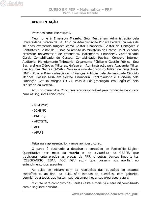 CURSO EM PDF – Matemática – PRF  Prof. Emerson Mazulo  www.canaldosconcursos.com.br/curso_pdf1  APRESENTAÇÃO  Prezados con...