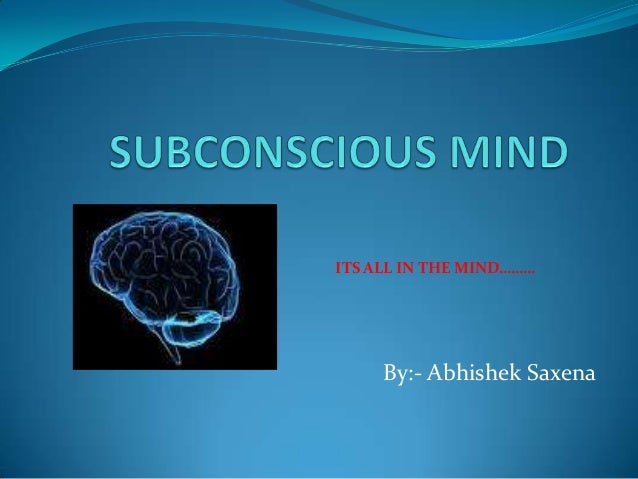 By:- Abhishek Saxena ITS ALL IN THE MIND………