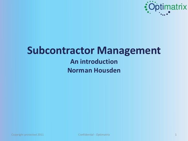 Optimatrix           Subcontractor Management                            An introduction                           Norman ...