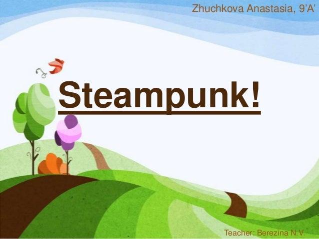 Steampunk!Zhuchkova Anastasia, 9'A'Teacher: Berezina N.V.