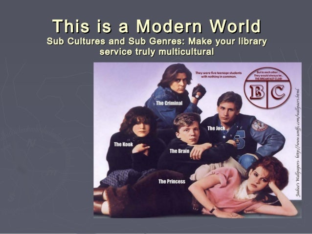 This is a Modern WorldThis is a Modern World Sub Cultures and Sub Genres: Make your librarySub Cultures and Sub Genres: Ma...