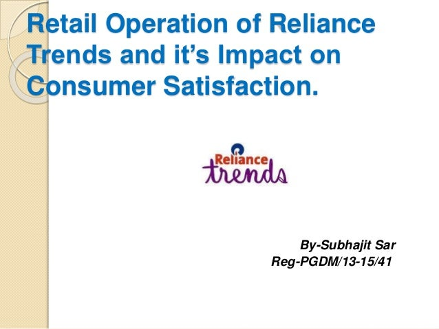 Retail Operation of Reliance Trends and it's Impact on Consumer Satisfaction. By-Subhajit Sar Reg-PGDM/13-15/41