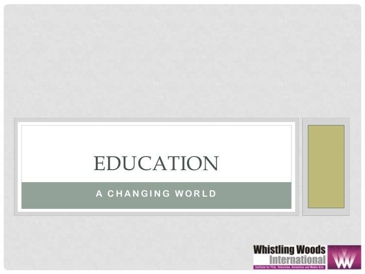 EDUCATIONA CHANGING WORLD