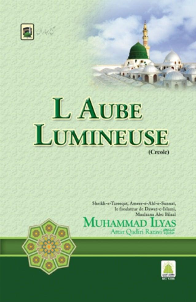 1 L'Aube Lumineuse (Subha Baharan) Sa livret (risaalah) la finn écrire en urdu par Sheikh-e-Tareeqat, Ameer-Ahl-e-Sunnat, ...