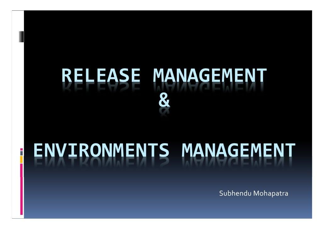 RELEASE MANAGEMENT          &ENVIRONMENTS MANAGEMENT                Subhendu Mohapatra
