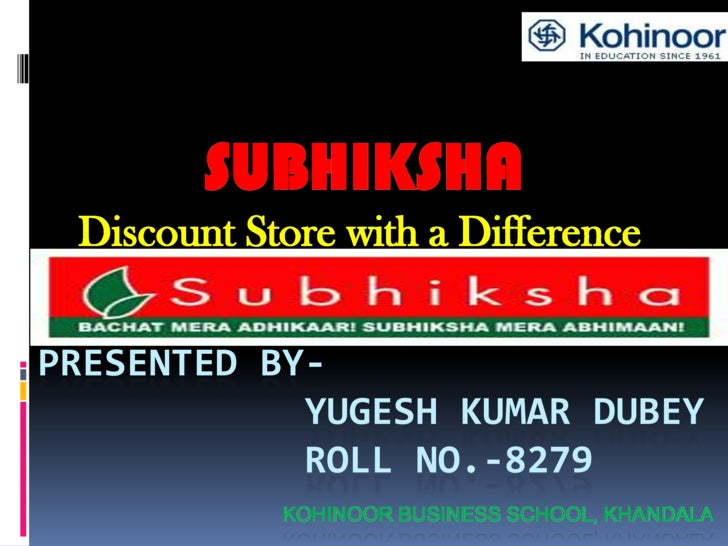 SUBHIKSHA<br />Discount Store with a Difference<br />Presented by-            YUGESH KUMAR DUBEY            ROLL NO.-8279K...