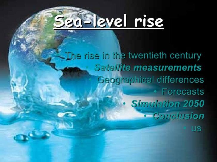 Sea-level rise <ul><li>The rise in the twentieth century  </li></ul><ul><li>Satellite measurements   </li></ul><ul><li>Geo...