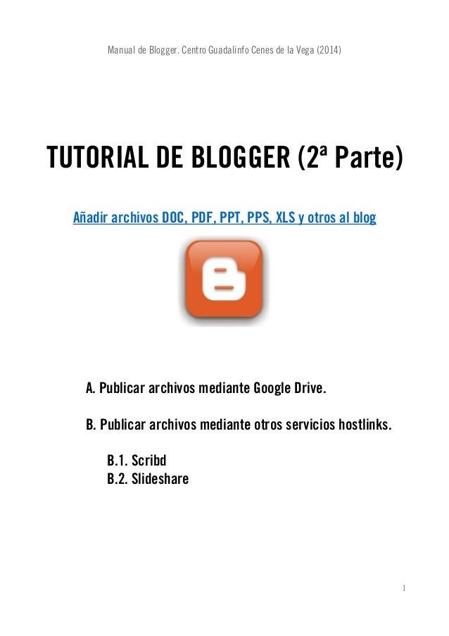 Manual de Blogger. Centro Guadalinfo Cenes de la Vega (2014) TUTORIAL DE BLOGGER (2ª Parte) Añadir archivos DOC, PDF, PPT,...