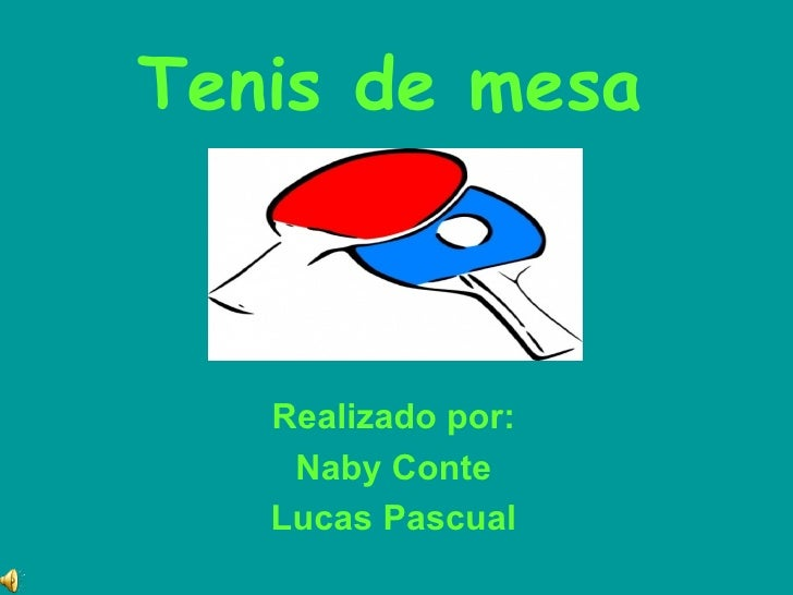 Tenis de mesa   Realizado por:    Naby Conte   Lucas Pascual