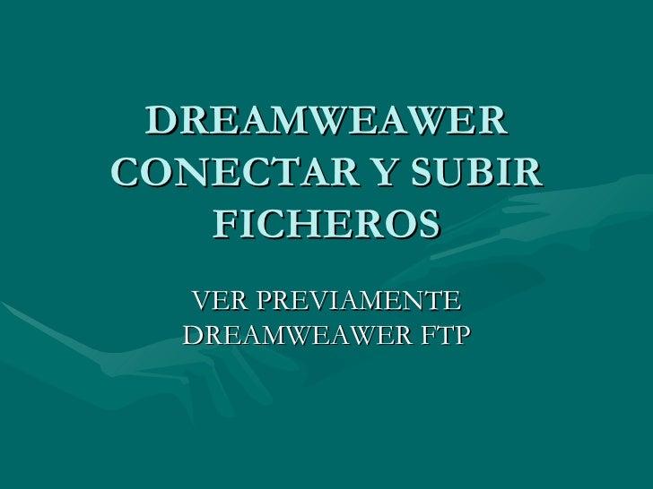 DREAMWEAWER CONECTAR Y SUBIR FICHEROS VER PREVIAMENTE DREAMWEAWER FTP