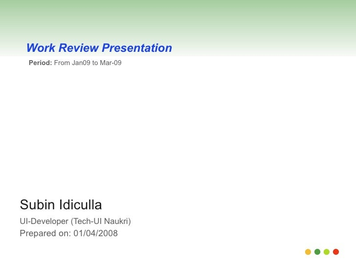 Subin Idiculla UI-Developer (Tech-UI Naukri)   Prepared on: 01/04/2008 Work Review Presentation Period:  From Jan09 to Mar...