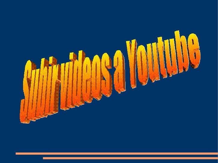 Subir videos a Youtube