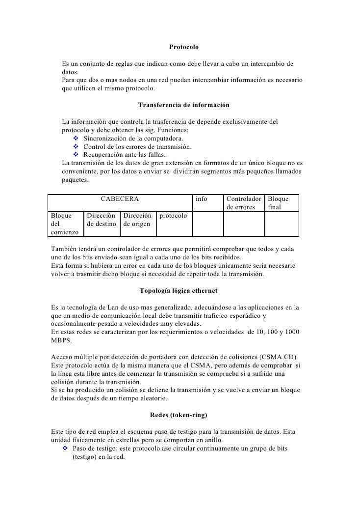Protocolo     Es un conjunto de reglas que indican como debe llevar a cabo un intercambio de    datos.    Para que dos o m...