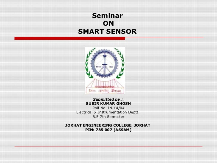 Seminar          ON     SMART SENSOR              Submitted by :          SUBIR KUMAR GHOSH              Roll No. IN-14/04...