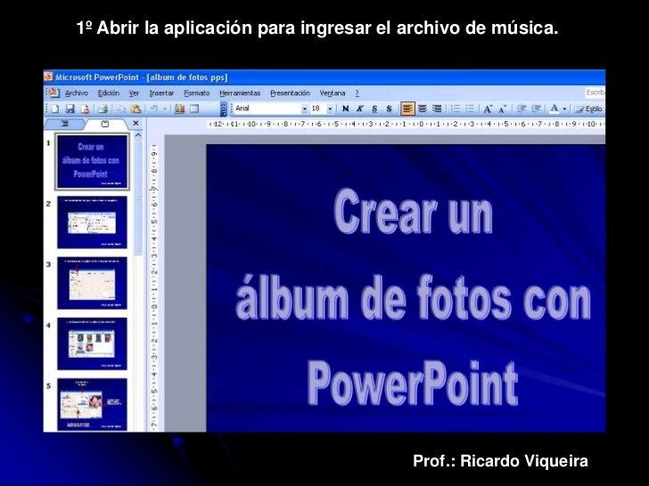 1º Abrir la aplicación para ingresar el archivo de música.                                        Prof.: Ricardo Viqueira