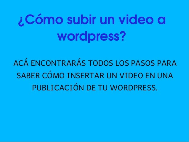 ¿Cómosubirunvideoa    wordpress?ACÁ ENCONTRARÁS TODOS LOS PASOS PARASABER CÓMO INSERTAR UN VIDEO EN UNA    PUBLICACIÓ...