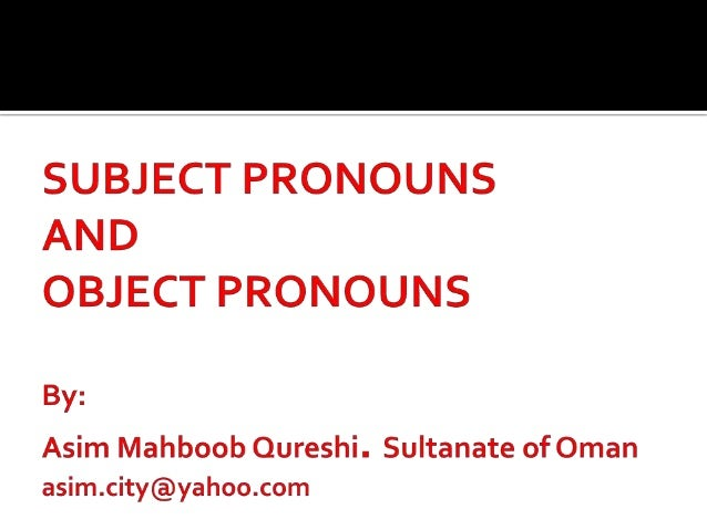 A subject pronoun is used as the subject of a sentence in place of a person's or thing's name, particularly after the subj...