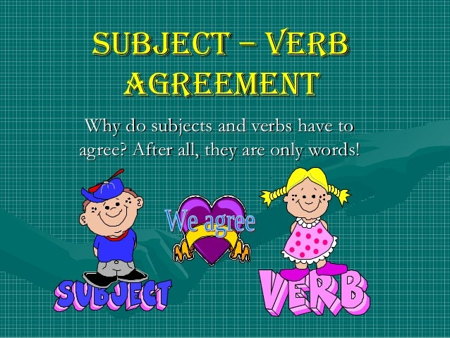 Subject Verb Pictures Subject – Verb Agreement Why