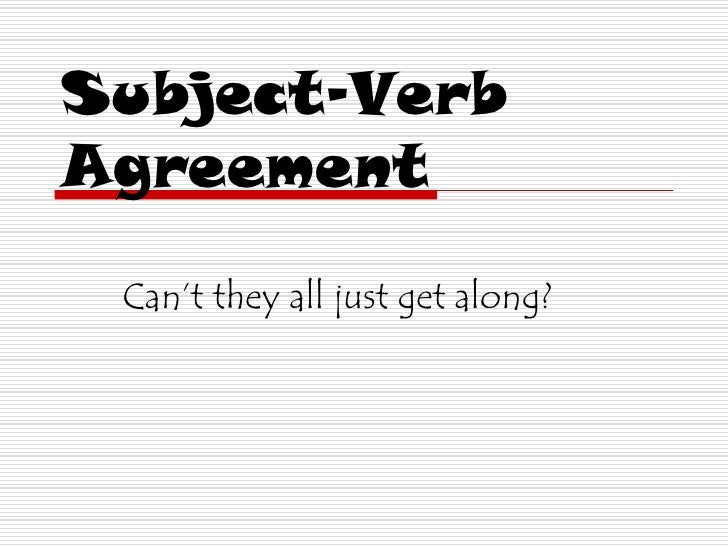 Subject-Verb Agreement<br />Can't they all just get along?<br />