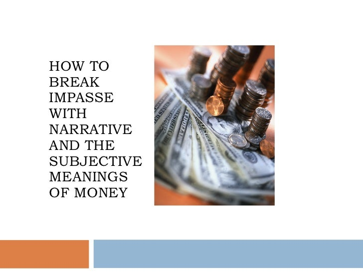PREVENTING AND BREAKING IMPASSE BY UNDERSTANDING THE  SYMBOLIC MEANING OF MONEY