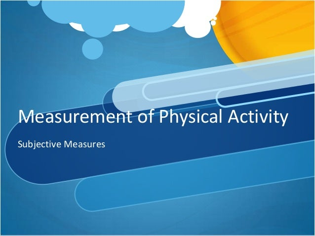 Measurement of Physical Activity Subjective Measures