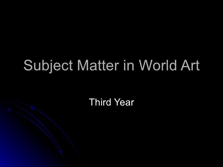 Subject Matter in World Art          Third Year