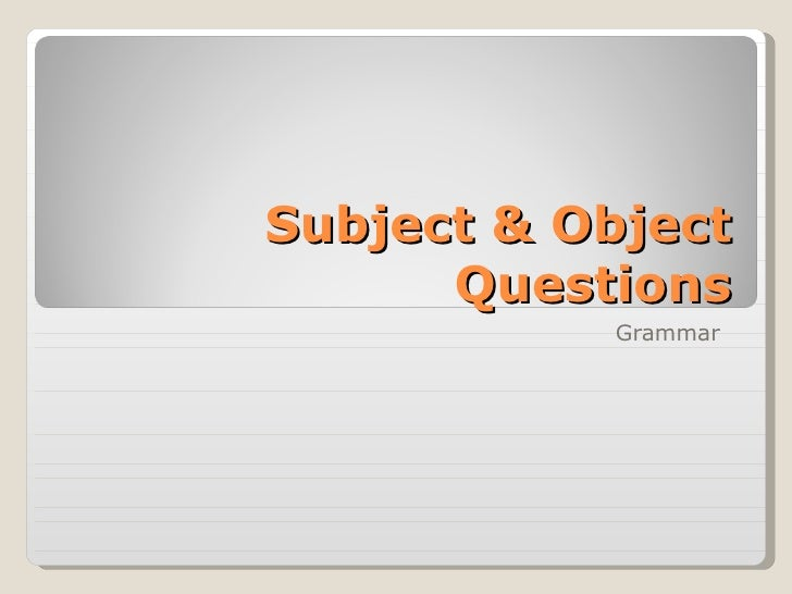 Subject & object questions explanation