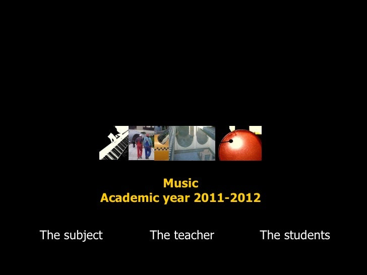 The subject The teacher The students Music Academic year 2011-2012