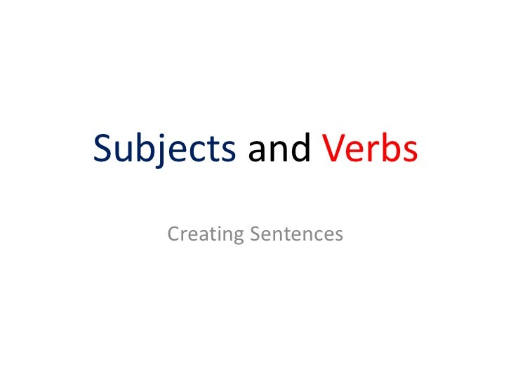 Subjects and Verbs    Creating Sentences