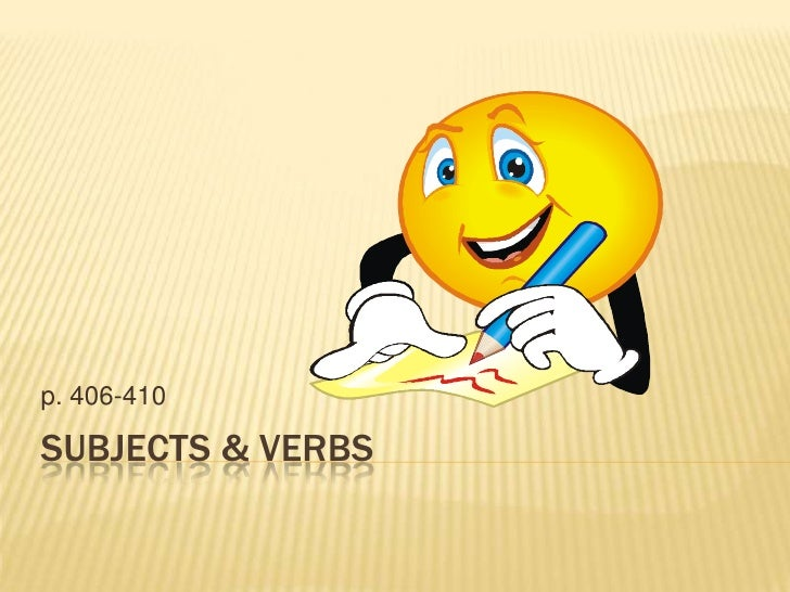 Subjects & Verbs<br />p. 406-410<br />