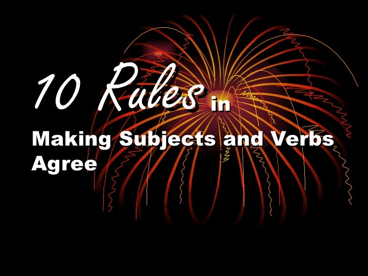 10 Rules  in Making Subjects and Verbs Agree